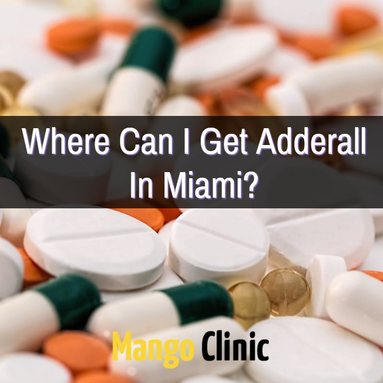 Where Can I Get Adderall In Miami? · Mango Clinic