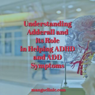 Understanding Adderall and its Role in Helping ADHD and ADD Symptoms